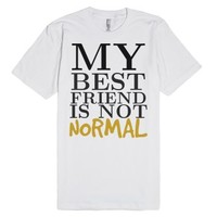 Best Friend not Normal tee t shirt tshirt-Unisex White T-Shirt