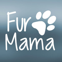 Fur Mama Decal | Pet Mom | Truck and Car Vinyl Decals | Fur Baby Decal | Dog Decal | Cat Decal | Yeti Tumbler Cooler Decal | MacBook | 388