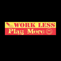 """WORK LESS . PLAY MORE"" Red & Yellow Bumper Sticker 11.5"" x 3"""