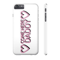 COME HERE DADDY PHONE CASE