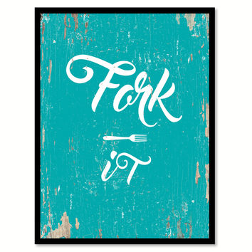 Fork It Quote Saying Gift Ideas Home Decor Wall Art 111503