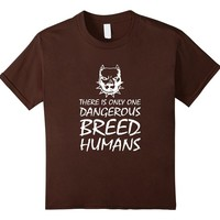 There is Only One Dangerous Breed Humans Dog Pitbull T-Shirt