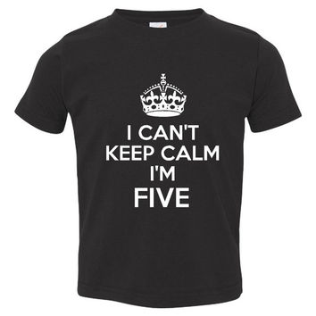 I Can't Keep Calm I'm Five Great 5th Birthday Printed Graphic Toddler Tee Happy Birthday Many Colors Great Happy Birthday Gift