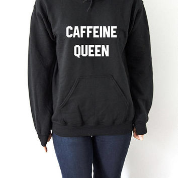 Caffeine Queen Hoodies Unisex  fashion teen girls womens gifts ladies saying  coffee bed jumper cute hiptser coffee time