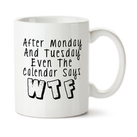 After Monday And Tuesday Even The Calendar Says WTF, I Hate Monday, Funny Cup, Ceramic Mug, Coffee Cup, 15oz, Typography, Tea, Coffee,