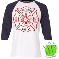 Firefighter Wife shirts~ Graphic raglan shirts~ Firefighter girlfriend shirt ~ Blue Lives Matter~ Custom designed firefighter shirts