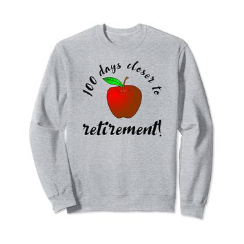 100 Days Closer to Retirement Sweatshirt for Teachers