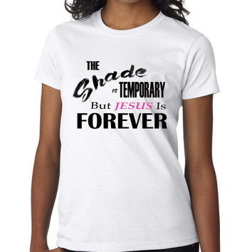 The Shade Is Temporary But Jesus Is Forever Christian T-Shirt For Women