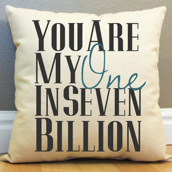 You Are My One In Seven Billion Pillow