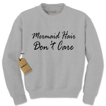 Expression Tees Mermaid Hair Don't Care Dinglehopper Adult Crewneck Sweatshirt