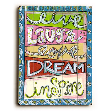 Live Laugh Love Dream Inspire by Artist Misty Diller Wood Sign