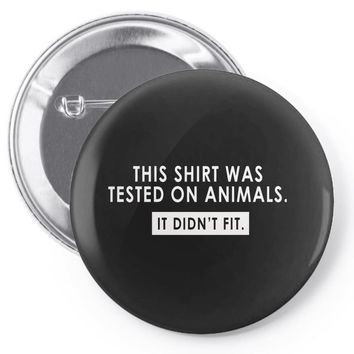 this shirt was tested on animals Pin-back button