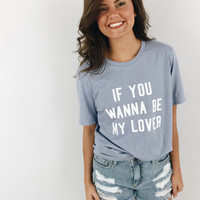 Wanna Be My Lover Statement Tee