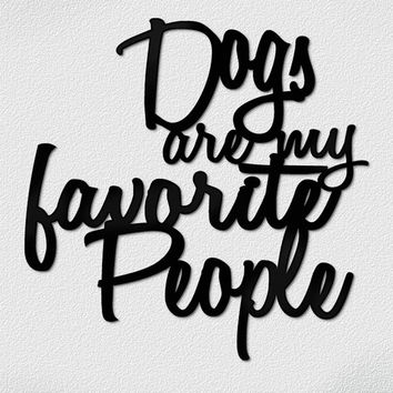 Dogs are my Favorite People laser cut out Wooden Words Custom Wall hanging Quote Art