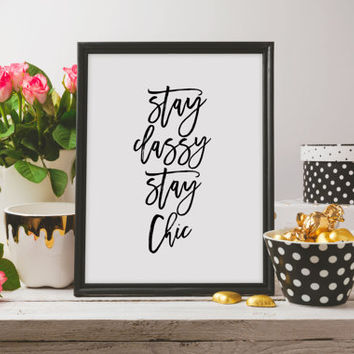 "Printable quotes ""Stay Classy Stay Chic"" Fashion Print Inspirational Art Motivational Poster Stylish Art Fashion Decor Poster Wall art"