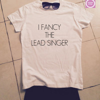 I fancy the lead singer t-shirts for women tshirt shirts gifts womens top girls tumblr funny teenagers fashion teens fangirl