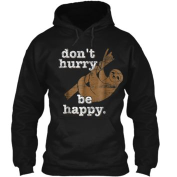 Sloth  Don't Hurry Be Happy Pullover Hoodie 8 oz
