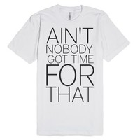 Ain't Nobody Got Time For That-Unisex White T-Shirt