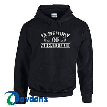 In Memory Of When I Cared Hoodie Unisex Adult Size S to 3XL