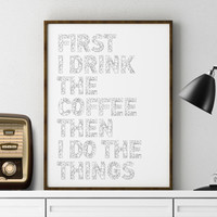 FUNNY WALL ART Instant download art First I Drink The Coffee Then I Do The Things Downloadable Print Instant Download Gallery Wall Printable