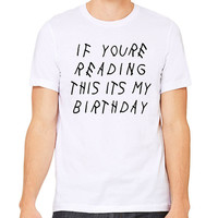 Drake T-Shirt - If Youre Reading This Its My Birthday - swag girl; birthday shirt; gift for women; hip hop shirt; rap rapper shirt;