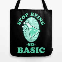 Stop Being so Basic Tote Bag by LookHUMAN