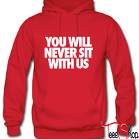 You Will Never Sit With Us Hoodie