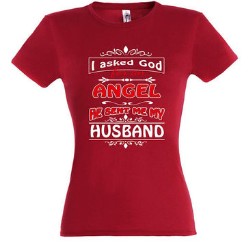 I asked god for an angel he sent me my husband, T-shirt, gift ideas, women t-shirt,gift for women, valentines day gift, gift for wife,