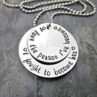 I love the person I've become...I fought to become her - Stacked Inspirational Phrase Necklace