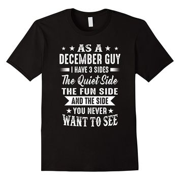 As A December Guy I Have 3 Sides Shirt