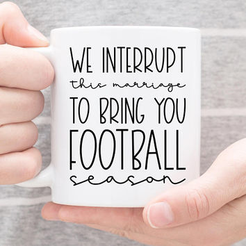 Coffee Mug | We Interrupt This Marriage To Bring You Football Season | Funny Mug | Husband Gift | Football Season Mug | Gift For Him