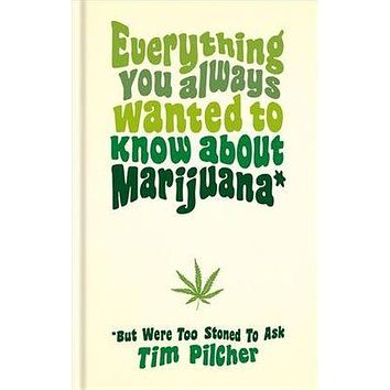 EVERYTHING YOU ALWAYS WANTED TO KNOW ABOUT MARIJUANA BOOK