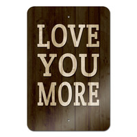 "Love You More Metal Sign 18"" x 12"""