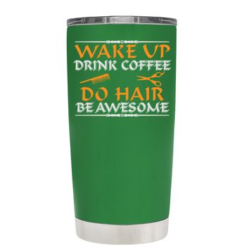 Wake Up Drink Coffee Do Hair on Kelly Green 20 oz Tumbler Cup