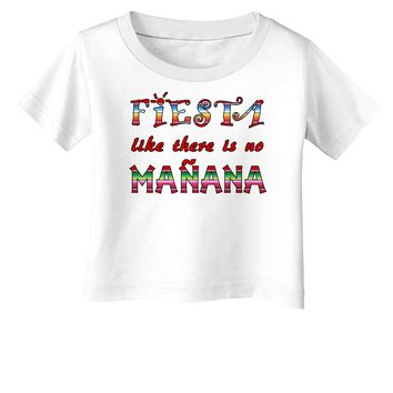 Fiesta Like There's No Manana Infant T-Shirt