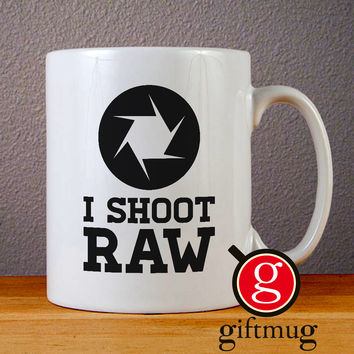 I Shoot Raw Ceramic Coffee Mugs