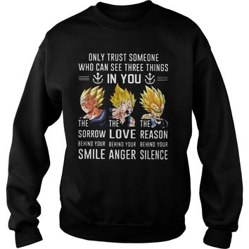 Dragon ball Vegeta only trust someone who can see three things in you shirt Sweatshirt Unisex