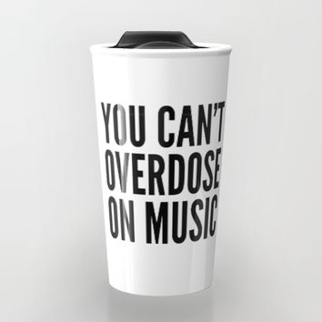 You Can't Overdose On Music Travel Mug by CreativeAngel