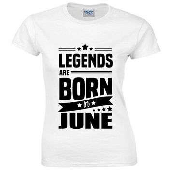 Summer Women Print T-Shirt Legends Are Born In June T Shirt - Funny Birthday Gift Dad Son Brother Husband T Shirt