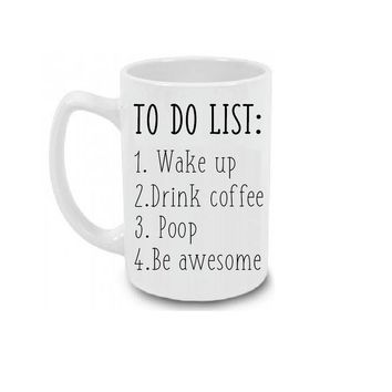 To do list: wake up, drink coffee, poop, be awesome Coffee Mug
