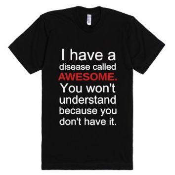 I Have A Disease Called Awesome-Unisex Black T-Shirt