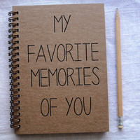 My favorite memories of you - Letter pressed 5.25 x 7.25 inch journal