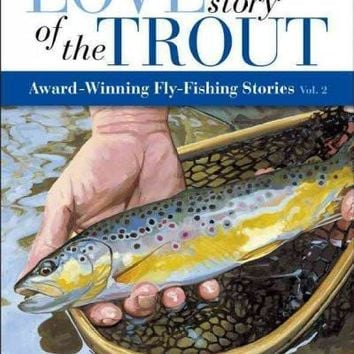 Love Story of the Trout: More Award Winning Fly Fishing Stories