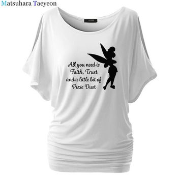 Tshirt Women All you need is a little Faith Trust and Pixie Dust T shirt Femme Tinkerbell Printed Cute Harajuku Tee Shirt T30