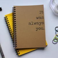 It was always you  - 5 x 7 journal