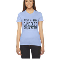 Today has been Canceled. Go back to bed - Women's Tee