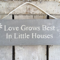Love Grows Best In Little Houses. Rustic Sign. Cottage Sign