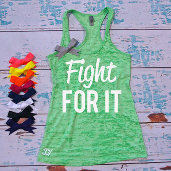 Fight For It. Burnout tank. Racerback. workout Tanks. exercise tank. workout tank. gym shirts. exercise shirt. gym shirt. gym tank.