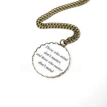 Inspirational Necklace Dr Seuss Those who mind by MistyAurora