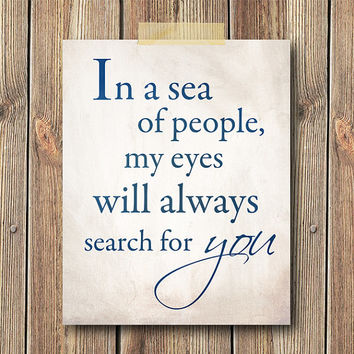 In A Sea of People My Eyes Will Always Search For You Art Print, 8x10 Print, Home decor, Typography, Quote art, Saying